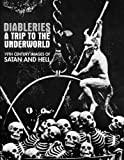 Diableries: A Trip To The Underworld: 19th Century Images Of Satan and Hell