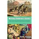 Writing Children's Stories: Unique method using public domain classics for inspiration ~ Ruth L. Harding