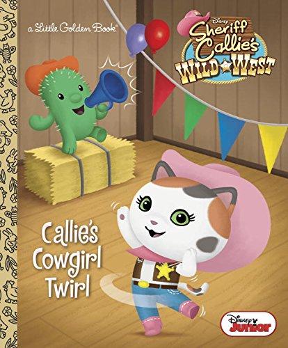 Callie's Cowgirl Twirl (Disney Junior: Sheriff Callie's Wild West) (Little Golden Book) PDF