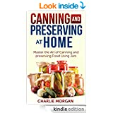 Canning and Preserving: Master The Art Of Canning and Preserving Food Using Jars – FREE!
