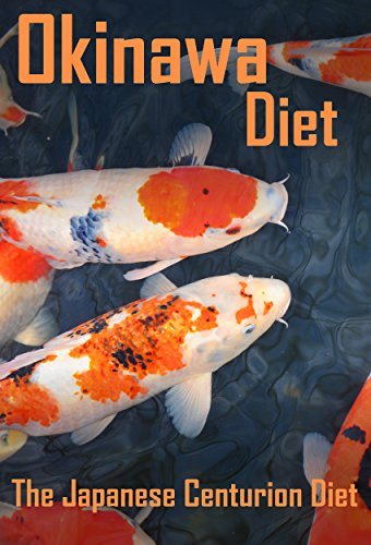 Okinawa Diet: Live To Be 100 - The Japanese Centurion's Diet by Rina Ken