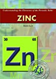 Zinc (Understanding the Elements of the Periodic Table)
