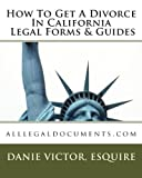 How To Get A Divorce In California Legal Forms & Guides: alllegaldocuments.com (500 legal forms book series)