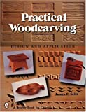img - for Practical Woodcarving: Design And Application (Schiffer Book for Carvers) book / textbook / text book