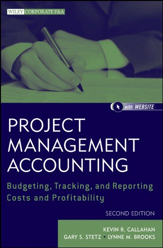 Project Management Accounting: Budgeting, Tracking, and Reporting Costs and Profitability (Wiley Corporate F&A)