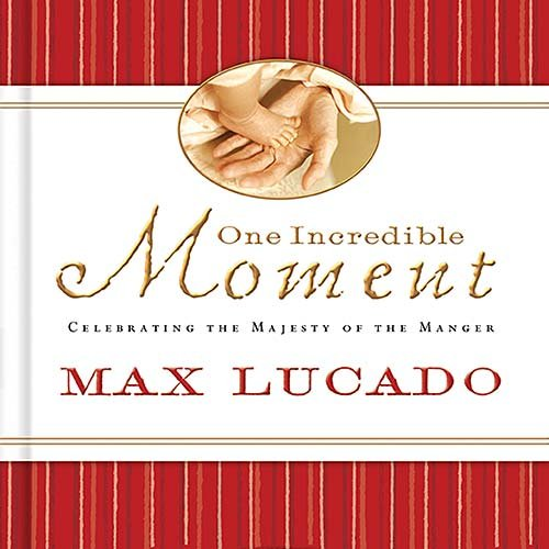 One Incredible Moment: Celebrating the Majesty of the Manger, Lucado, Max