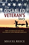 The Disabled Veterans Story: The Sacrifices of our Veterans and Their Families