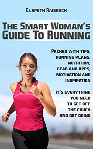 The Smart Woman's Guide To Running.: From The Couch To 5k The Easy Way.
