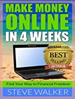 MAKE MONEY ONLINE IN 4 WEEKS: Find Your Way to Financial Freedom! (English Edition)