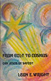img - for From Cult to Cosmos: Can Jesus be Saved? book / textbook / text book