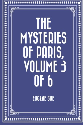 The Mysteries of Paris, Volume 3 of 6