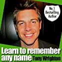 Learn To Remember Any Name in 30 Minutes (       UNABRIDGED) by Tony Wrighton Narrated by Tony Wrighton