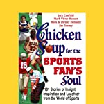Chicken Soup for the Sports Fan's Soul: Stories of Insight, Inspiration, and Laughter | Jack Canfield,Mark Victor Hansen,Mark Donnelly