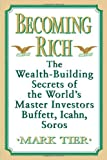 img - for Becoming Rich: The Wealth-Building Secrets of the World's Master Investors Buffett, Icahn, Soros book / textbook / text book