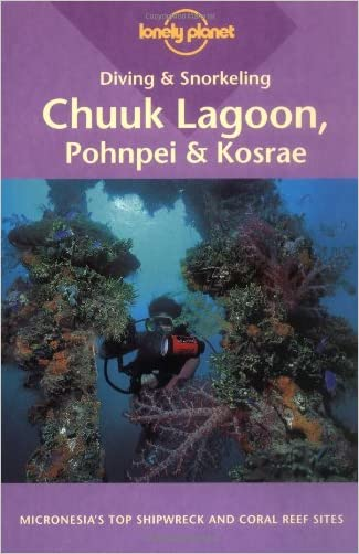 Diving & Snorkeling Chuuk Lagoon, Pohnpei & Kosrae (Lonely Planet Diving and Snorkeling Guides)