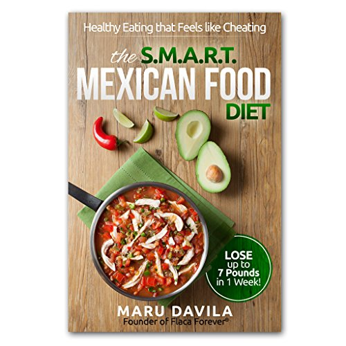 The SMART Mexican Food Diet: Healthy eating that feels like cheating by Maru Dávila