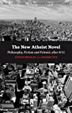 img - for The New Atheist Novel: Fiction, Philosophy and Polemic after 9/11 (New Directions in Religion & Literature) book / textbook / text book