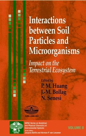 Interactions Between Soil Particles And Microorganisms: Impact On The Terrestrial Ecosystem (Series On Analytical And Physical Chemistry Of Environmental Systems)