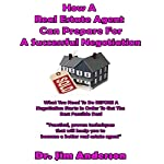 How a Real Estate Agent Can Prepare for a Successful Negotiation: What You Need to Do Before a Negotiation Starts in Order to Get the Best Possible Outcome   Jim Anderson