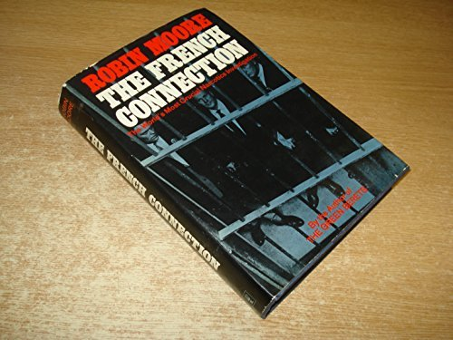 french-connection-worlds-most-crucial-narcotics-investigation-by-robin-moore-1970-01-05