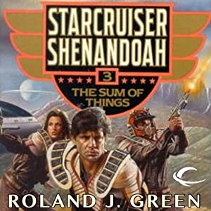 The Sum of Things: Starcruiser Shenandoah, Book 3 | [Roland J. Green]