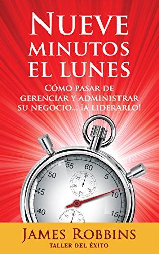 James Robbins - Nueve minutos el lunes: Cómo pasar de gerenciar y administrar su negocio... ¡a liderarlo! (Spanish Edition)