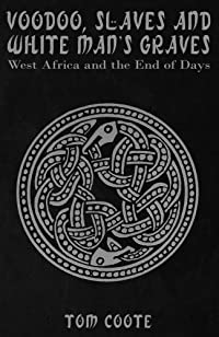 (FREE on 8/30) Voodoo, Slaves And White Man's Graves: West Africa And The End Of Days by Tom Coote - http://eBooksHabit.com