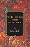 When Is True Belief Knowledge? (Princeton Monographs in Philosophy)