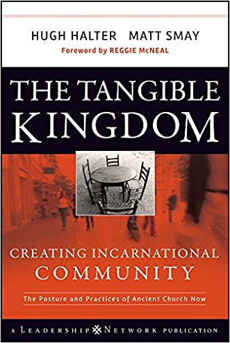 The Tangible Kingdom: Creating Incarnational Community (Jossey-Bass Leadership Network Series)