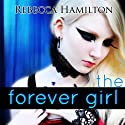 The Forever Girl: Forever Girl, Book 1 (       UNABRIDGED) by Rebecca Hamilton Narrated by Sarah McKee