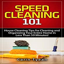 Speed Cleaning 101: House Cleaning Tips for Cleaning and Organizing Your Entire Home in Less than 59 Minutes! (       UNABRIDGED) by Carin Tyean Narrated by Stephanie King