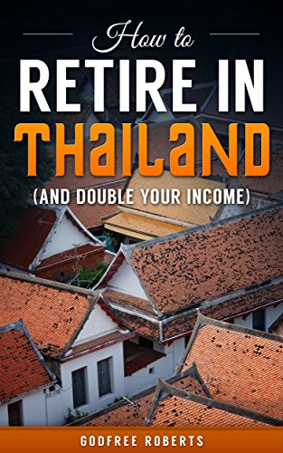 Book: How to Retire in Thailand and Double Your Income (Thailand Retirement) by Godfree Peter Roberts