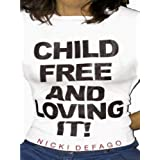 Child Free and Loving It! cover