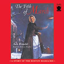 The Fifth of March: A Story of the Boston Massacre (       UNABRIDGED) by Ann Rinaldi Narrated by Melissa Hughes