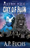 City of Ruin: A Superhero Novel [Axiom-man Saga Book 3]