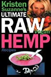 Kristen Suzanne's Ultimate Raw Vegan Hemp Recipes: Fast & Easy Raw Food Hemp Recipes for Delicious Soups, Salads, Dressings, Bread, Crackers, Butter,