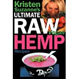 Kristen Suzanne's Ultimate Raw Vegan Hemp Recipes: Fast & Easy Raw Food Hemp Recipes for Delicious Soups, Salads, Dressings, Bread, Crackers, Butter,by Kristen Suzanne