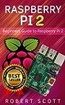 Raspberry Pi 2: Raspberry Pi 2 User G...