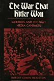 img - for The War That Hitler Won: Goebbels and the Nazi Media Campaign book / textbook / text book