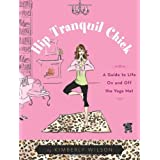 Hip Tranquil Chick: A Guide to Life On and Off the Yoga Matby Kimberly Wilson