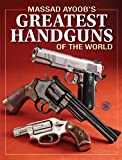 img - for Massad Ayoob's Greatest Handguns of the World book / textbook / text book