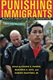 Punishing Immigrants: Policy, Politics, and Injustice (New Perspectives in Crime, Deviance, and Law)