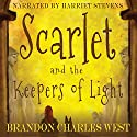 Scarlet and the Keepers of Light: The Scarlet Hopewell Series, Book 1 Audiobook by Brandon Charles West Narrated by Harriet Stevens