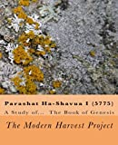 Parashat Ha-Shavua I (5775): Bereshit to Va-Yehi (The Modern Harvest Project: Parashat Ha-Shavua (5775)) (Volume 1)