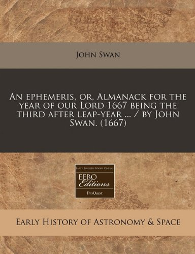 An ephemeris, or, Almanack for the year of our Lord 1667 being the third after leap-year ... / by John Swan. (1667)