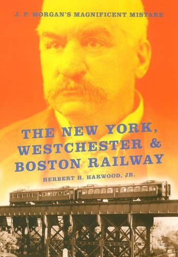 the-new-york-westchester-boston-railway-j-p-morgans-magnificent-mistake-railroads-past-and-p-by-herb