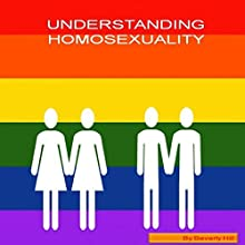 Understanding Homosexuality Audiobook by Beverly Hill Narrated by Erin C Gray
