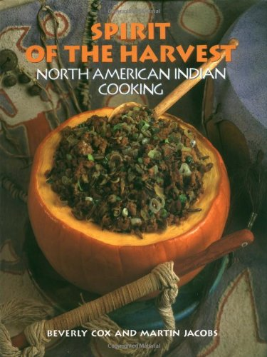 Spirit of the Harvest: North American Indian Cooking - Beverly Cox
