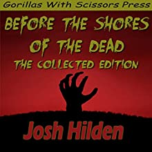 Before the Shores of the Dead: The Complete Collection (       UNABRIDGED) by Josh Hilden Narrated by Leslie Intriago