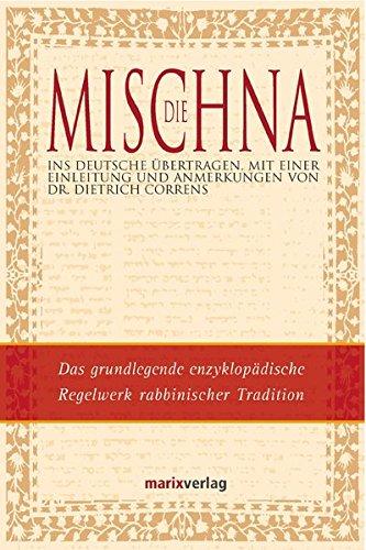 Die Mischna: Ins Deutsche Übertragen, mit einer Einleitung und Anmerkungen von Dietrich Correns (Judaika)